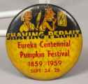 Shaving permit pin-back button celebrating Eureka Pumpkin Festival and Eureka Centennial, 1959.
