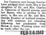 George Koester and Joy Cameron pledged their troth and were to be married after the war